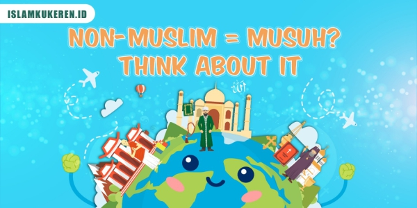 Non-muslim = musuh? Think about it