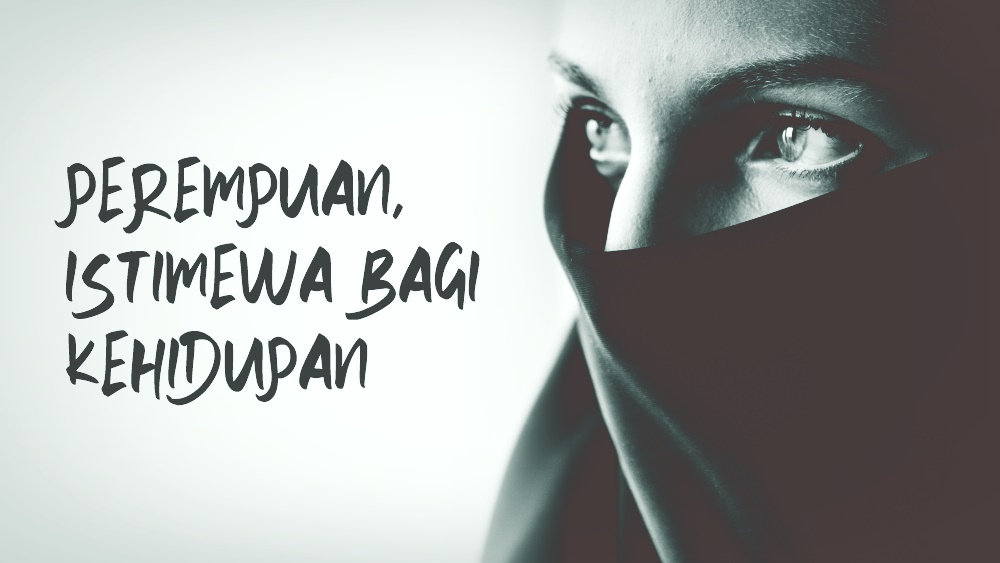 Perempuan, Istimewa Bagi Kehidupan