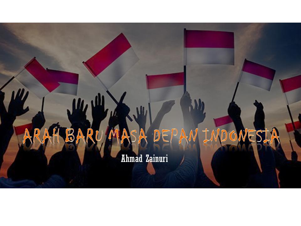 Arah Baru Masa Depan Indonesia